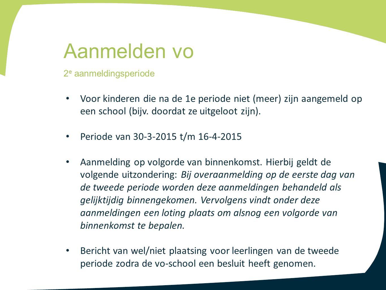 Voor kinderen die na de 1e periode niet (meer) zijn aangemeld op een school (bijv. doordat ze uitgeloot zijn). Periode van 30-3-2015 t/m 16-4-2015 Aan