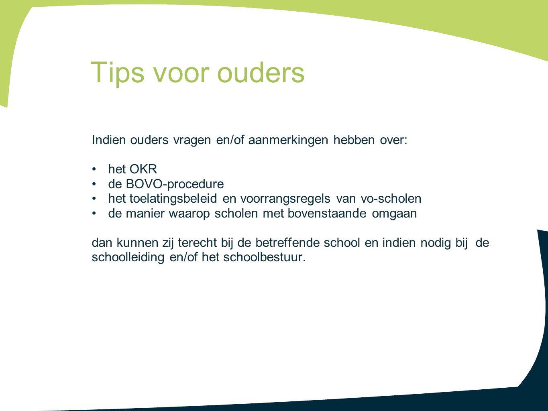 Indien ouders vragen en/of aanmerkingen hebben over: het OKR de BOVO-procedure het toelatingsbeleid en voorrangsregels van vo-scholen de manier waarop