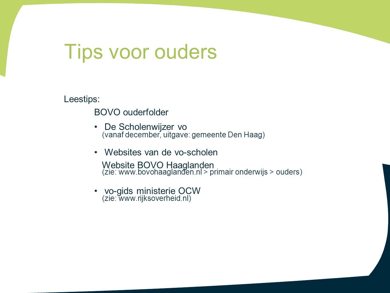 Leestips: BOVO ouderfolder De Scholenwijzer vo (vanaf december, uitgave: gemeente Den Haag) Websites van de vo-scholen Website BOVO Haaglanden (zie: w