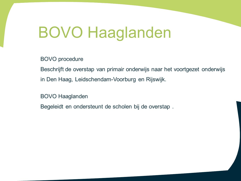 BOVO procedure Beschrijft de overstap van primair onderwijs naar het voortgezet onderwijs in Den Haag, Leidschendam-Voorburg en Rijswijk. BOVO Haaglan