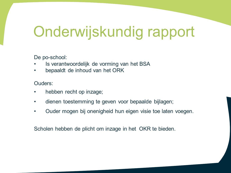 De po-school: Is verantwoordelijk de vorming van het BSA bepaaldt de inhoud van het ORK Ouders: hebben recht op inzage; dienen toestemming te geven vo