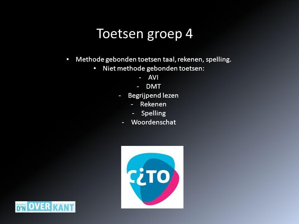 Toetsen groep 4 Methode gebonden toetsen taal, rekenen, spelling. Niet methode gebonden toetsen: -AVI -DMT -Begrijpend lezen -Rekenen -Spelling -Woord