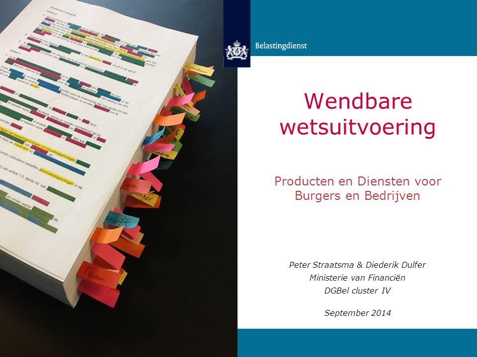 Wendbare wetsuitvoering Peter Straatsma & Diederik Dulfer Ministerie van Financiën DGBel cluster IV September 2014 Producten en Diensten voor Burgers