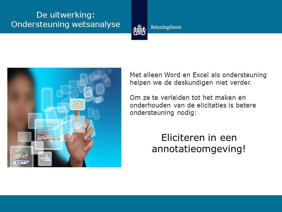 Met alleen Word en Excel als ondersteuning helpen we de deskundigen niet verder. Om ze te verleiden tot het maken en onderhouden van de elicitaties is
