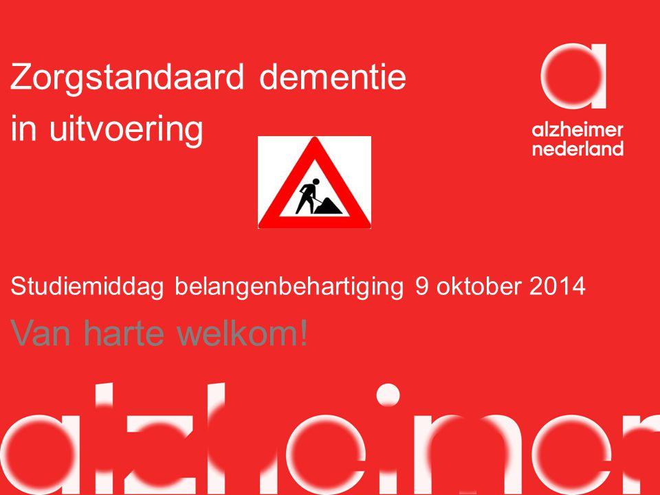 Zorgstandaard dementie in uitvoering Studiemiddag belangenbehartiging 9 oktober 2014 Van harte welkom!