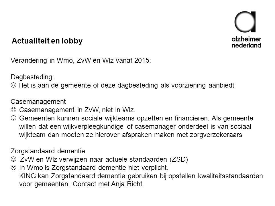 Verandering in Wmo, ZvW en Wlz vanaf 2015: Dagbesteding:  Het is aan de gemeente of deze dagbesteding als voorziening aanbiedt Casemanagement Casemanagement in ZvW, niet in Wlz.