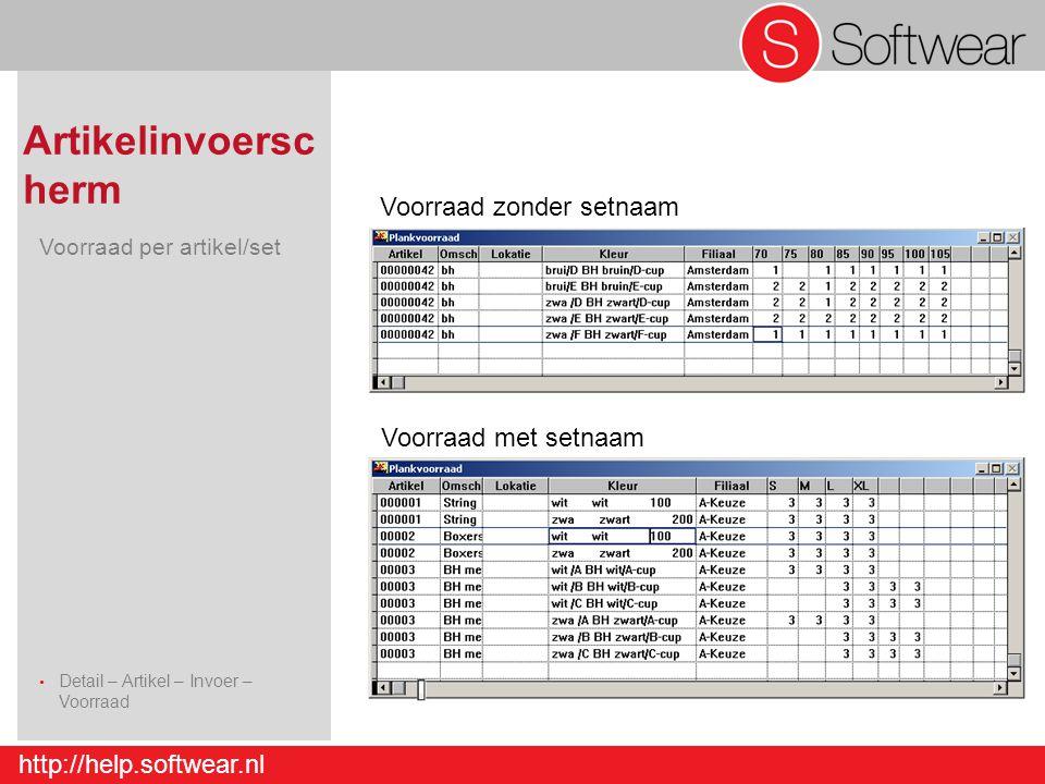 http://help.softwear.nl Artikelinvoersc herm Voorraad per artikel/set Detail – Artikel – Invoer – Voorraad Detail – Artikel - Invoer Voorraad zonder setnaam Voorraad met setnaam