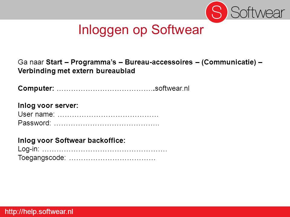 http://help.softwear.nl Inloggen op Softwear Ga naar Start – Programma's – Bureau-accessoires – (Communicatie) – Verbinding met extern bureaublad Computer: …………………………………..softwear.nl Inlog voor server: User name: …………………………………… Password: ……………………………………..