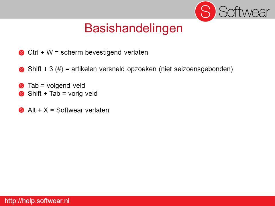 http://help.softwear.nl Basishandelingen Ctrl + W = scherm bevestigend verlaten Shift + 3 (#) = artikelen versneld opzoeken (niet seizoensgebonden) Tab = volgend veld Shift + Tab = vorig veld Alt + X = Softwear verlaten