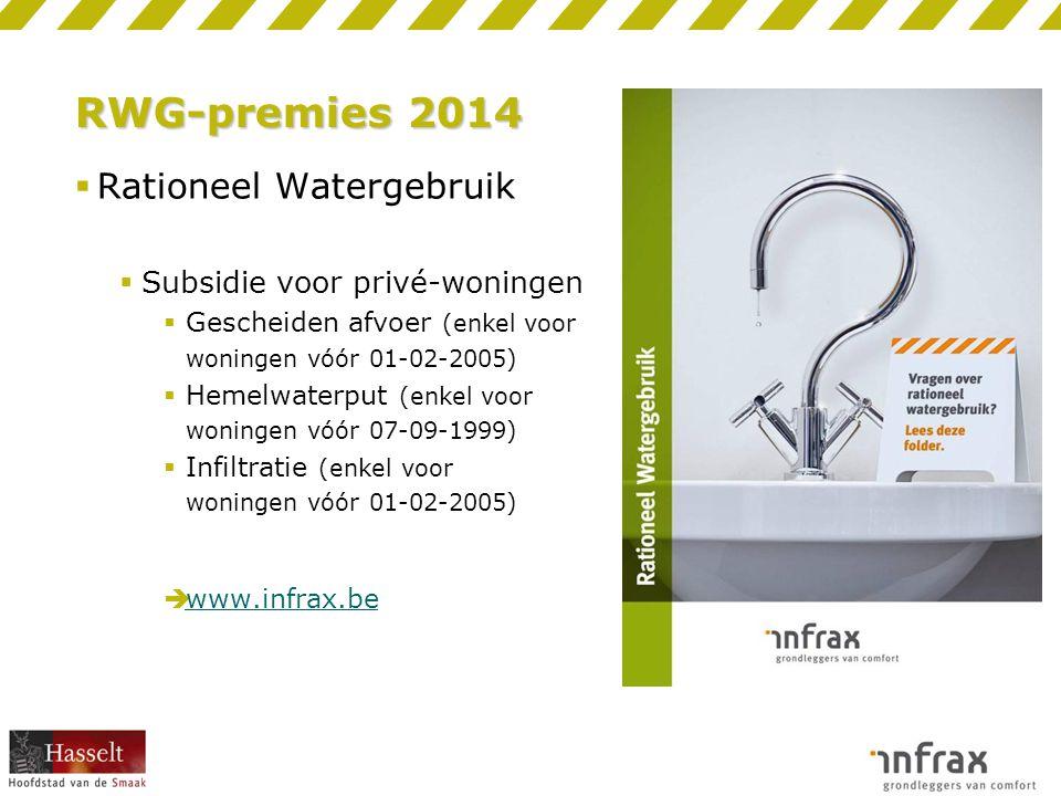 RWG-premies 2014  Rationeel Watergebruik  Subsidie voor privé-woningen  Gescheiden afvoer (enkel voor woningen vóór 01-02-2005)  Hemelwaterput (enkel voor woningen vóór 07-09-1999)  Infiltratie (enkel voor woningen vóór 01-02-2005)  www.infrax.be www.infrax.be