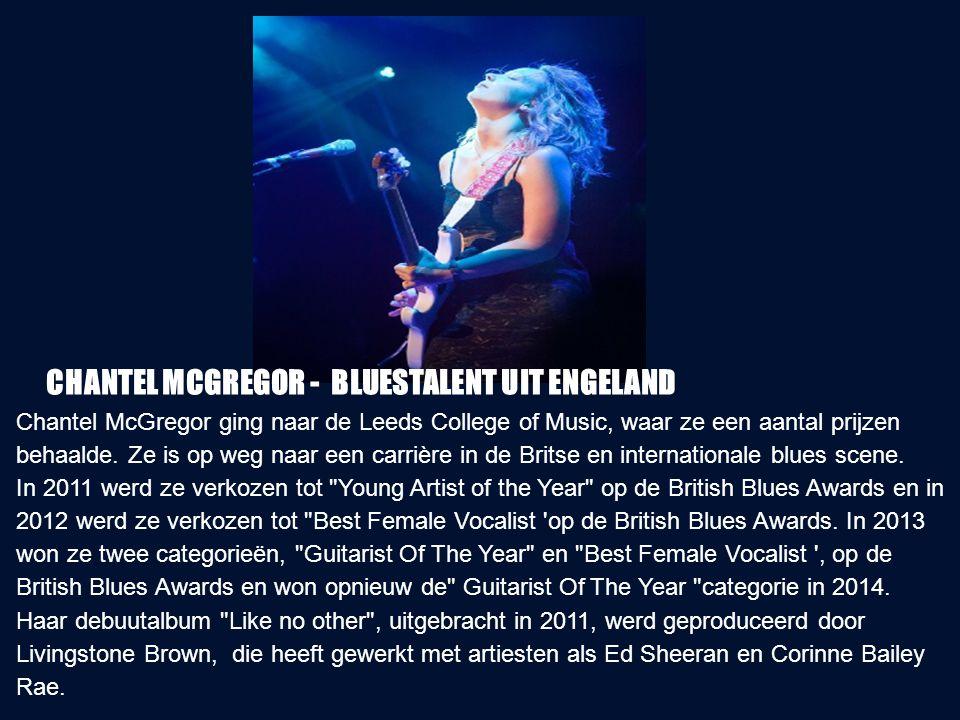 Chantel McGregor ging naar de Leeds College of Music, waar ze een aantal prijzen behaalde. Ze is op weg naar een carrière in de Britse en internationa