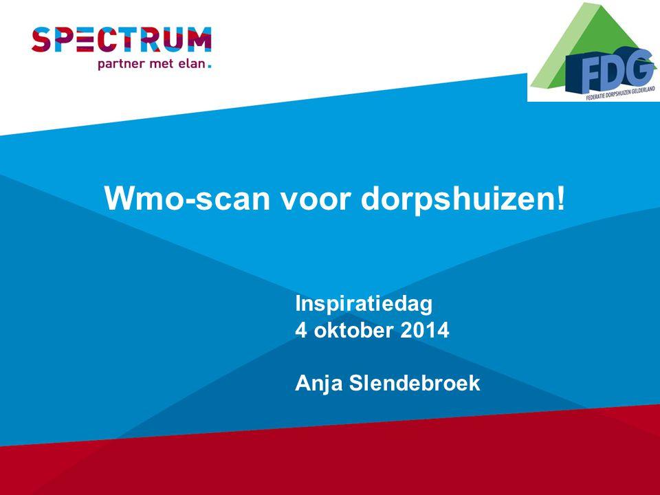 Wmo-scan voor dorpshuizen! Inspiratiedag 4 oktober 2014 Anja Slendebroek