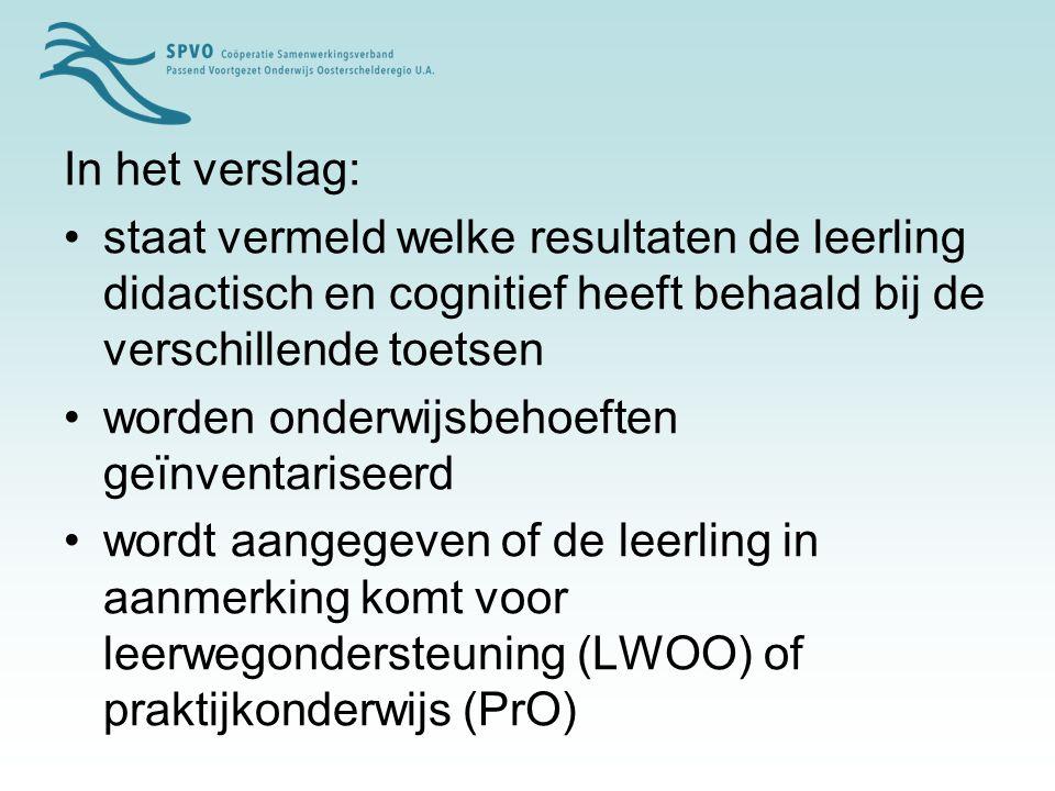 In het verslag: staat vermeld welke resultaten de leerling didactisch en cognitief heeft behaald bij de verschillende toetsen worden onderwijsbehoefte