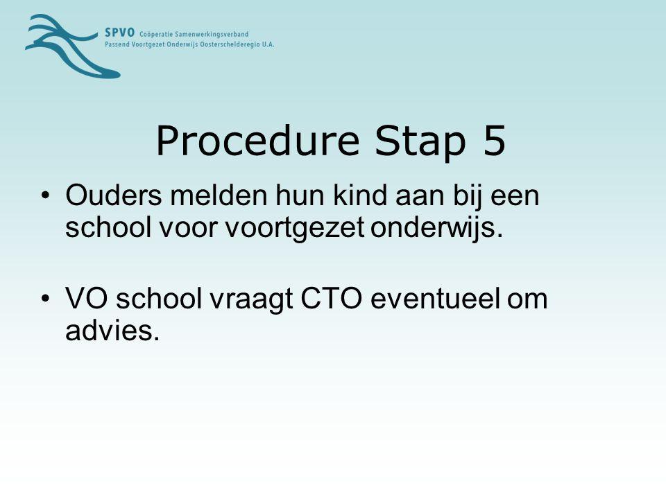 Procedure Stap 5 Ouders melden hun kind aan bij een school voor voortgezet onderwijs. VO school vraagt CTO eventueel om advies.