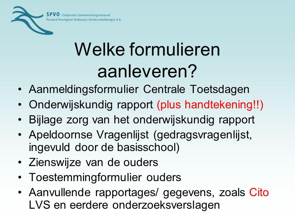 Welke formulieren aanleveren? Aanmeldingsformulier Centrale Toetsdagen Onderwijskundig rapport (plus handtekening!!) Bijlage zorg van het onderwijskun