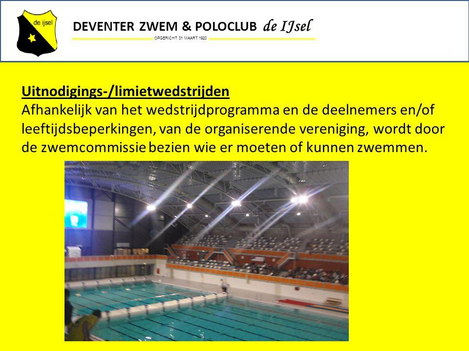 OPGERICHT 31 MAART 1920 DEVENTER ZWEM & POLOCLUB de IJsel Uitnodigings-/limietwedstrijden Afhankelijk van het wedstrijdprogramma en de deelnemers en/o