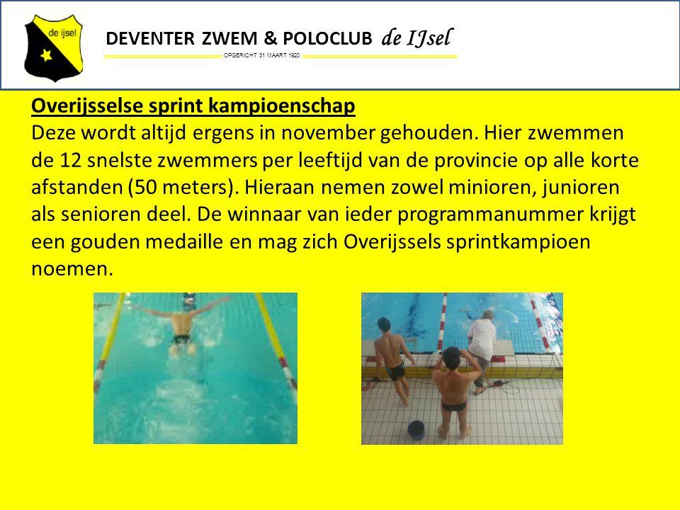 OPGERICHT 31 MAART 1920 DEVENTER ZWEM & POLOCLUB de IJsel Overijsselse sprint kampioenschap Deze wordt altijd ergens in november gehouden. Hier zwemme
