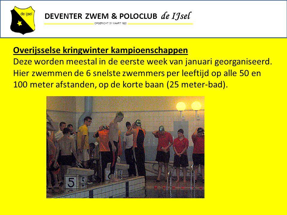 OPGERICHT 31 MAART 1920 DEVENTER ZWEM & POLOCLUB de IJsel Overijsselse kringwinter kampioenschappen Deze worden meestal in de eerste week van januari