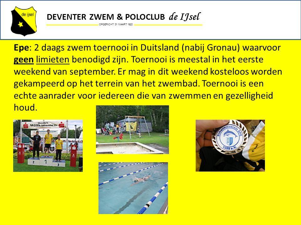 OPGERICHT 31 MAART 1920 DEVENTER ZWEM & POLOCLUB de IJsel Epe: 2 daags zwem toernooi in Duitsland (nabij Gronau) waarvoor geen limieten benodigd zijn.
