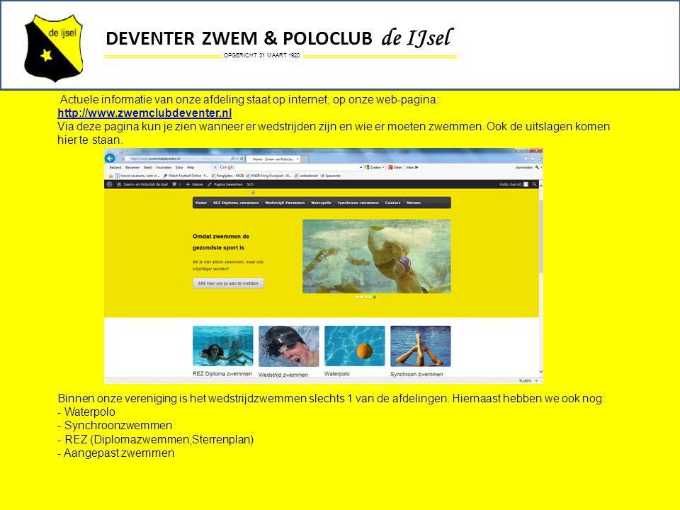 OPGERICHT 31 MAART 1920 DEVENTER ZWEM & POLOCLUB de IJsel Actuele informatie van onze afdeling staat op internet, op onze web-pagina: http://www.zwemc