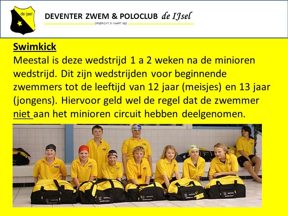 OPGERICHT 31 MAART 1920 DEVENTER ZWEM & POLOCLUB de IJsel Swimkick Meestal is deze wedstrijd 1 a 2 weken na de minioren wedstrijd. Dit zijn wedstrijde