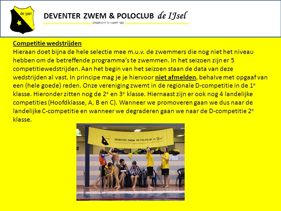 OPGERICHT 31 MAART 1920 DEVENTER ZWEM & POLOCLUB de IJsel Competitie wedstrijden Hieraan doet bijna de hele selectie mee m.u.v. de zwemmers die nog ni