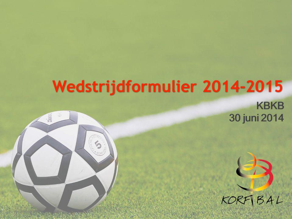 KBKB 30 juni 2014 KBKB 30 juni 2014 Wedstrijdformulier 2014-2015 Wedstrijdformulier 2014-2015
