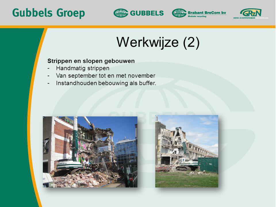 Werkwijze (2) Strippen en slopen gebouwen -Handmatig strippen -Van september tot en met november -Instandhouden bebouwing als buffer.