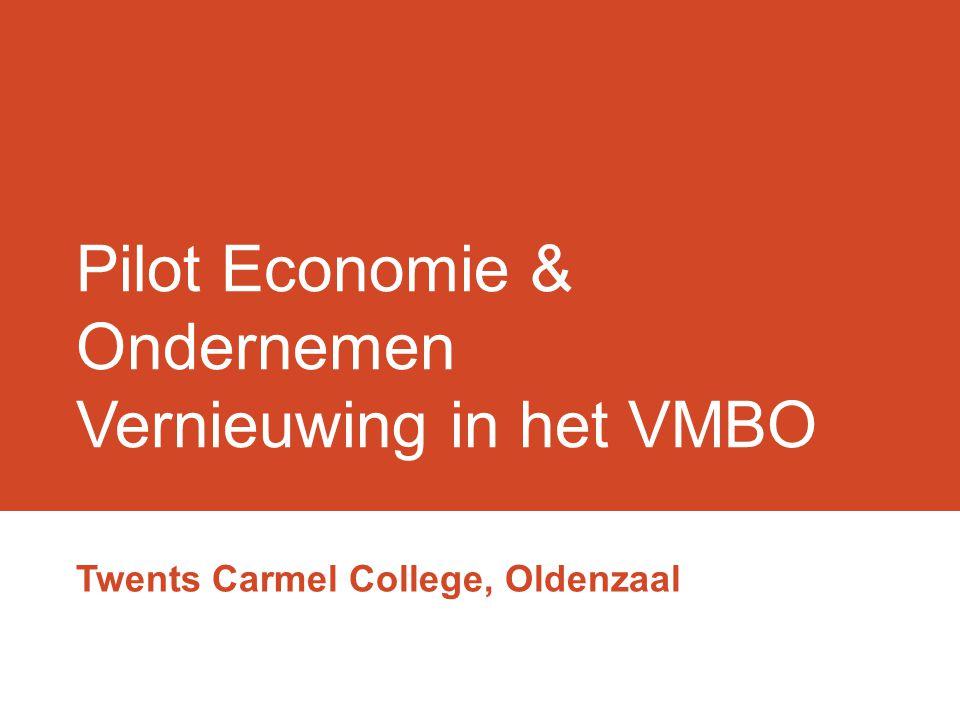 Pilot Economie & Ondernemen Vernieuwing in het VMBO Twents Carmel College, Oldenzaal