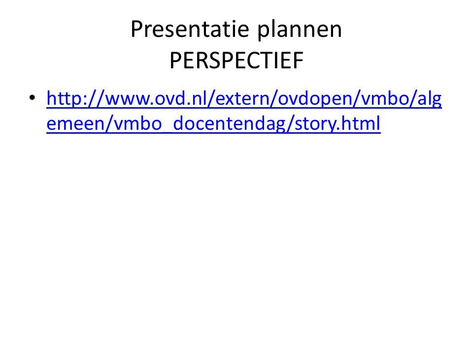 Presentatie plannen PERSPECTIEF http://www.ovd.nl/extern/ovdopen/vmbo/alg emeen/vmbo_docentendag/story.html http://www.ovd.nl/extern/ovdopen/vmbo/alg