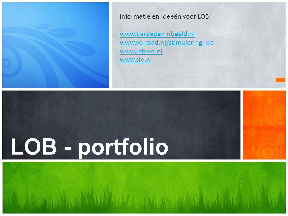 Wat is uw boodschap? LOB - portfolio Informatie en ideeën voor LOB: www.beroepeninbeeld.nl www.vo-raad.nl/stimulering-lob www.lob-vo.nl www.slo.nl