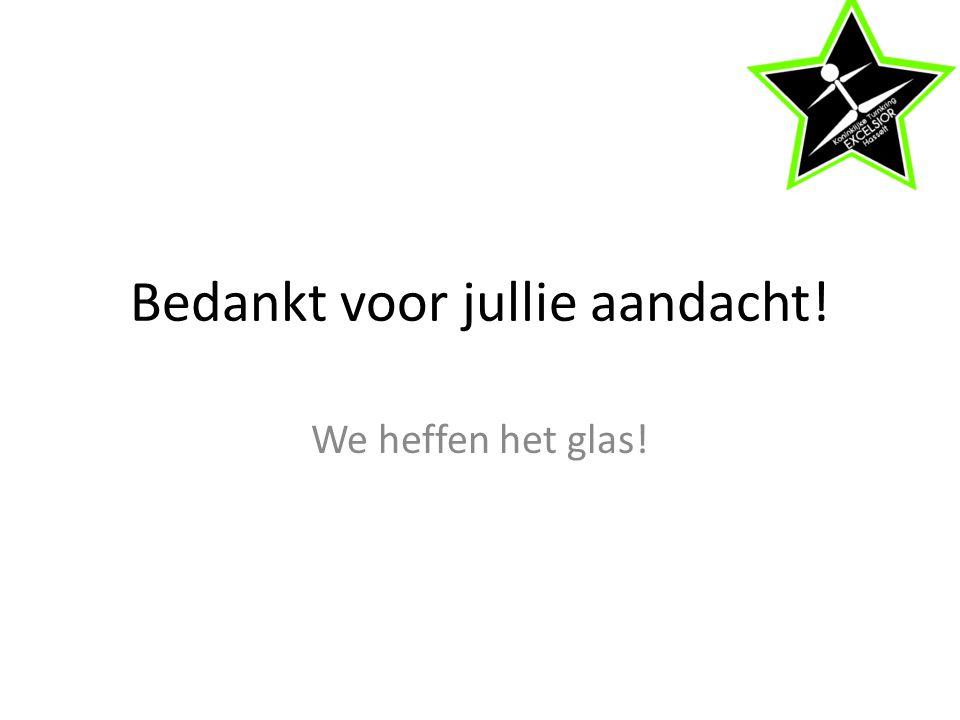 Bedankt voor jullie aandacht! We heffen het glas!