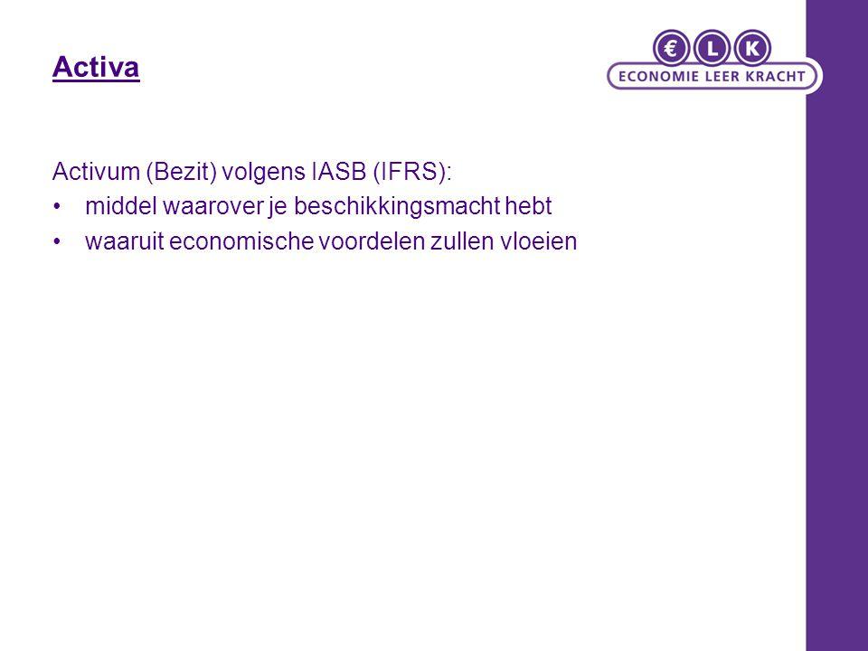 Activa Activum (Bezit) volgens IASB (IFRS): middel waarover je beschikkingsmacht hebt waaruit economische voordelen zullen vloeien