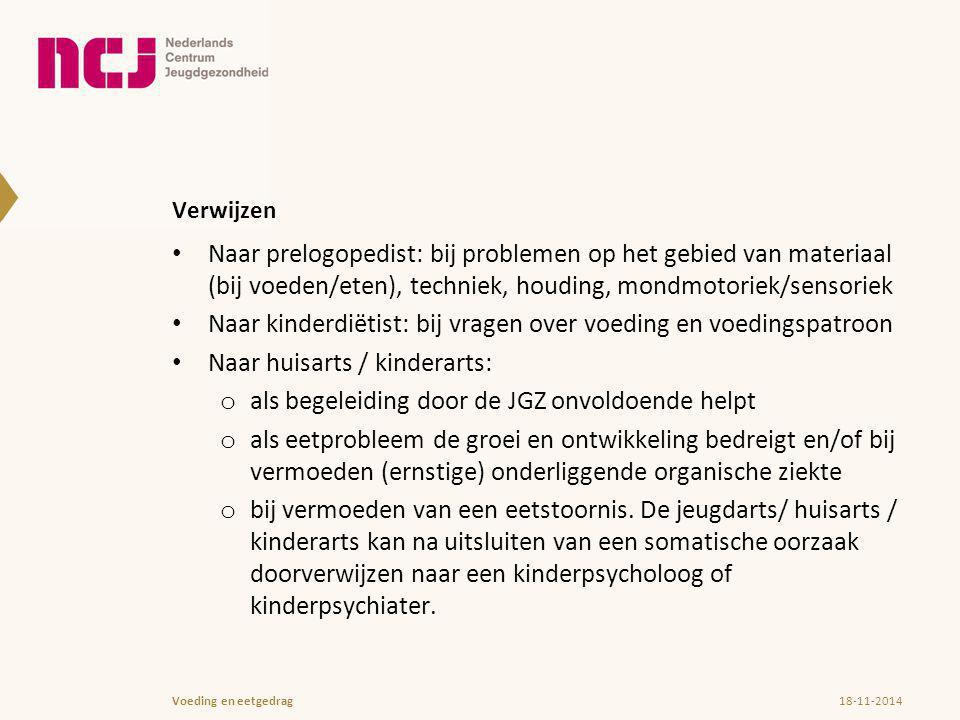Verwijzen Naar prelogopedist: bij problemen op het gebied van materiaal (bij voeden/eten), techniek, houding, mondmotoriek/sensoriek Naar kinderdiëtis