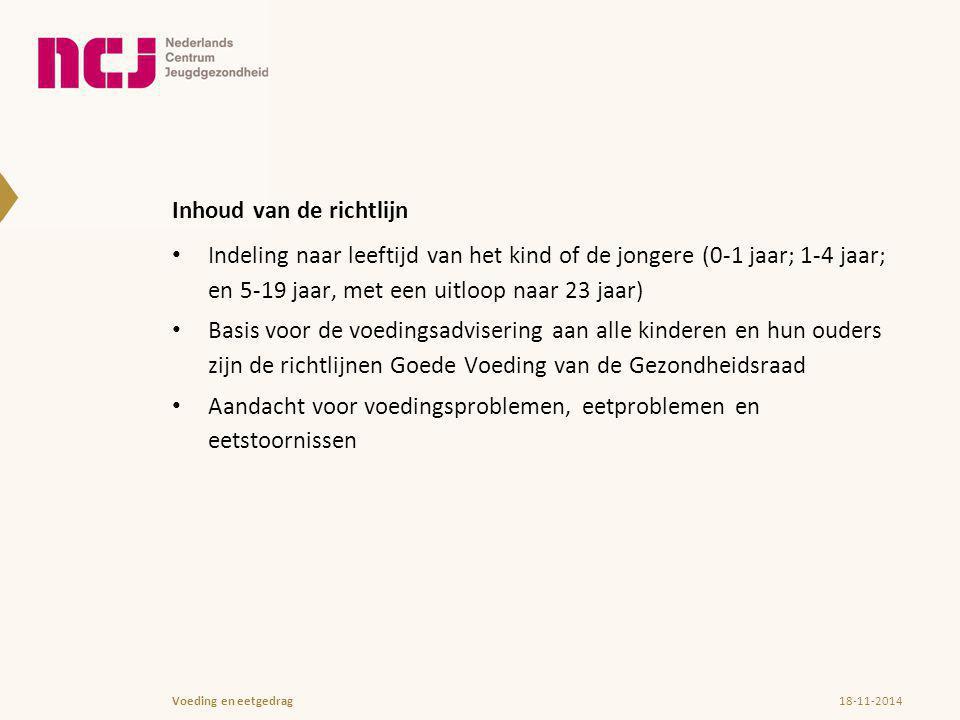 Inhoud van de richtlijn Indeling naar leeftijd van het kind of de jongere (0-1 jaar; 1-4 jaar; en 5-19 jaar, met een uitloop naar 23 jaar) Basis voor