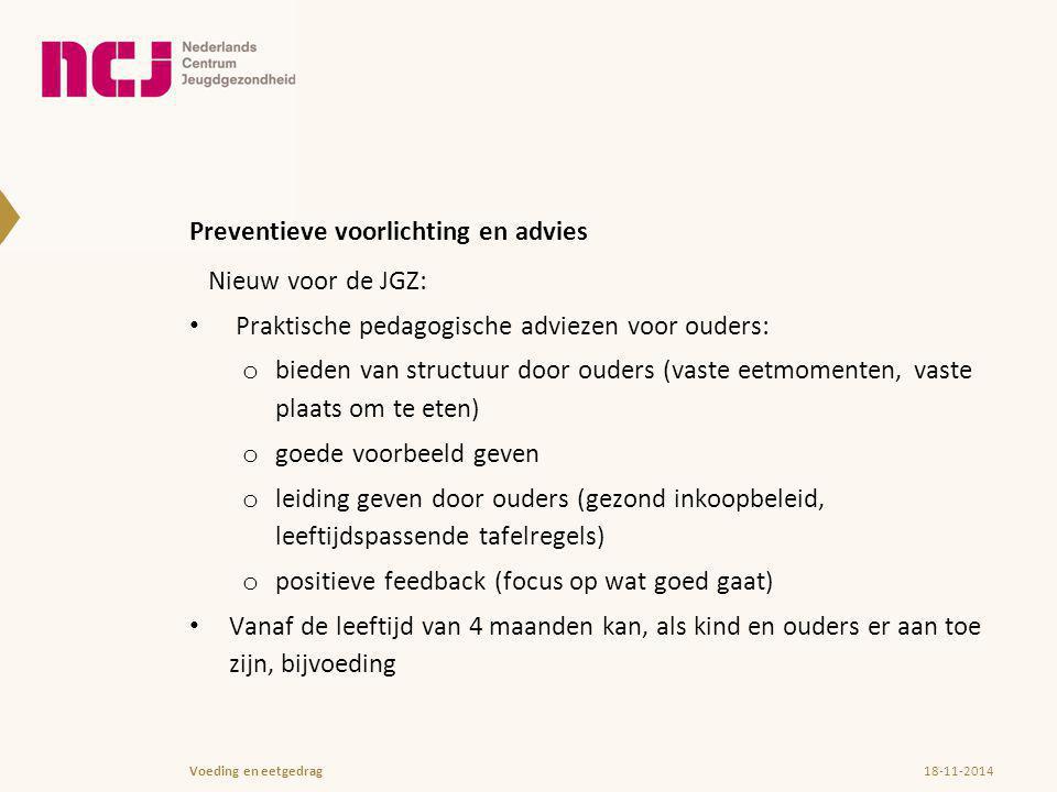 Preventieve voorlichting en advies Nieuw voor de JGZ: Praktische pedagogische adviezen voor ouders: o bieden van structuur door ouders (vaste eetmomen