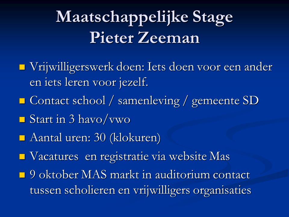 Maatschappelijke Stage Pieter Zeeman Vrijwilligerswerk doen: Iets doen voor een ander en iets leren voor jezelf. Vrijwilligerswerk doen: Iets doen voo