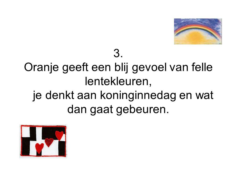 3. Oranje geeft een blij gevoel van felle lentekleuren, je denkt aan koninginnedag en wat dan gaat gebeuren.