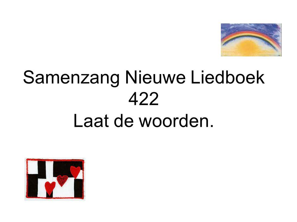 Samenzang Nieuwe Liedboek 422 Laat de woorden.