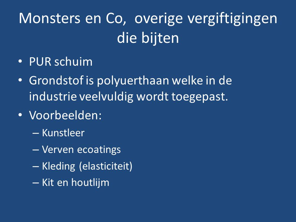 Monsters en Co, overige vergiftigingen die bijten PUR schuim Grondstof is polyuerthaan welke in de industrie veelvuldig wordt toegepast. Voorbeelden: