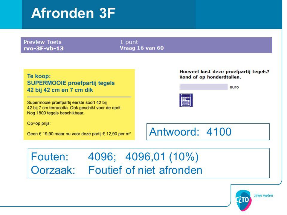 Afronden 3F Antwoord: 4100 Fouten: 4096; 4096,01 (10%) Oorzaak: Foutief of niet afronden
