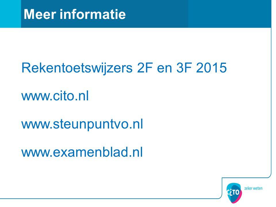 Rekentoetswijzers 2F en 3F 2015 www.cito.nl www.steunpuntvo.nl www.examenblad.nl Meer informatie