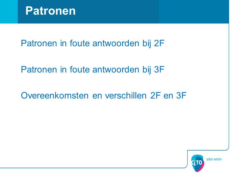 Patronen Patronen in foute antwoorden bij 2F Patronen in foute antwoorden bij 3F Overeenkomsten en verschillen 2F en 3F