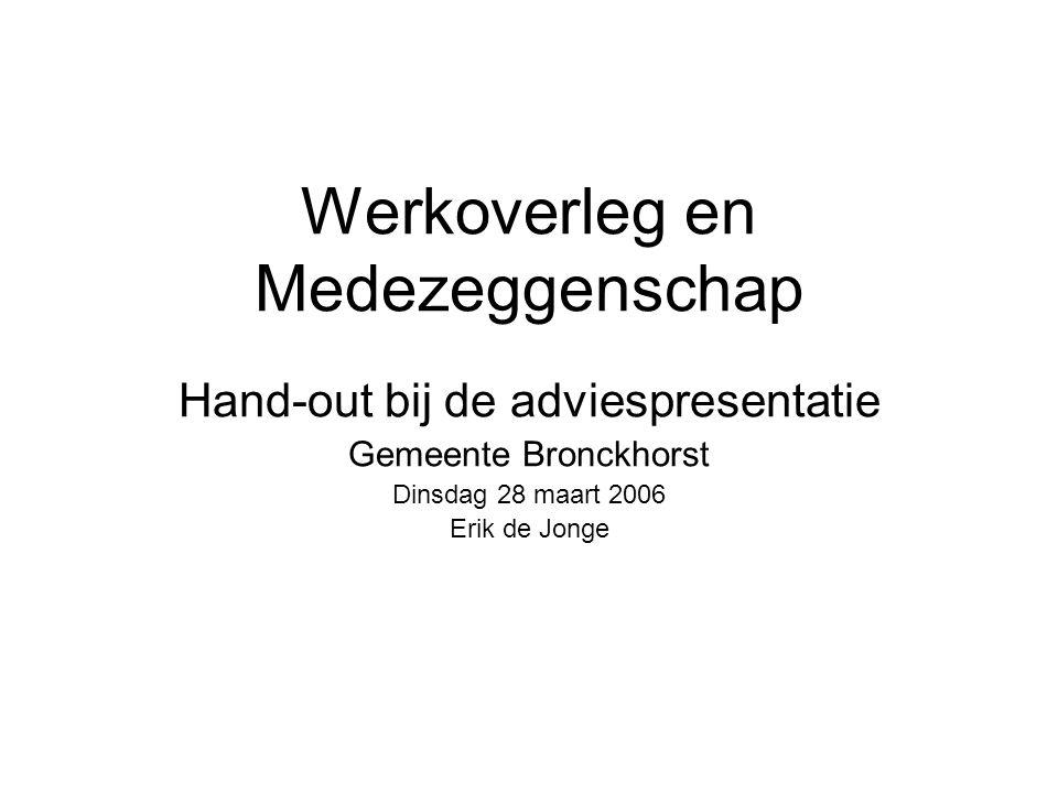 Werkoverleg en Medezeggenschap Hand-out bij de adviespresentatie Gemeente Bronckhorst Dinsdag 28 maart 2006 Erik de Jonge