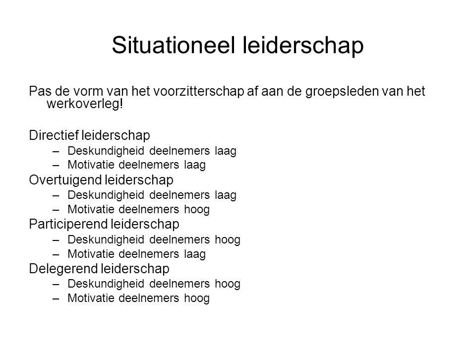 Situationeel leiderschap Pas de vorm van het voorzitterschap af aan de groepsleden van het werkoverleg.