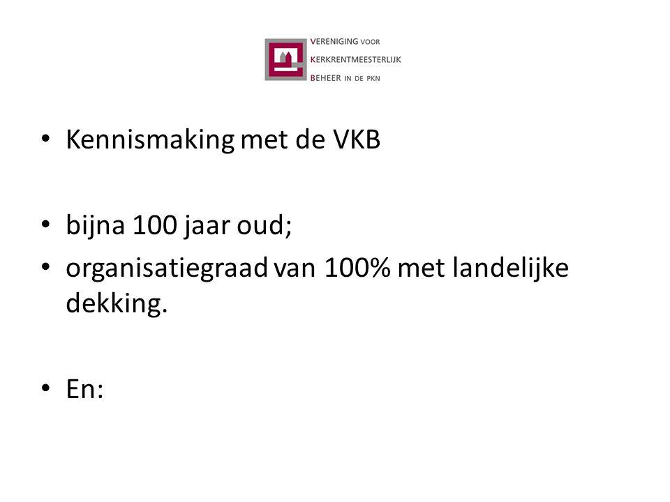 Kennismaking met de VKB bijna 100 jaar oud; organisatiegraad van 100% met landelijke dekking. En:
