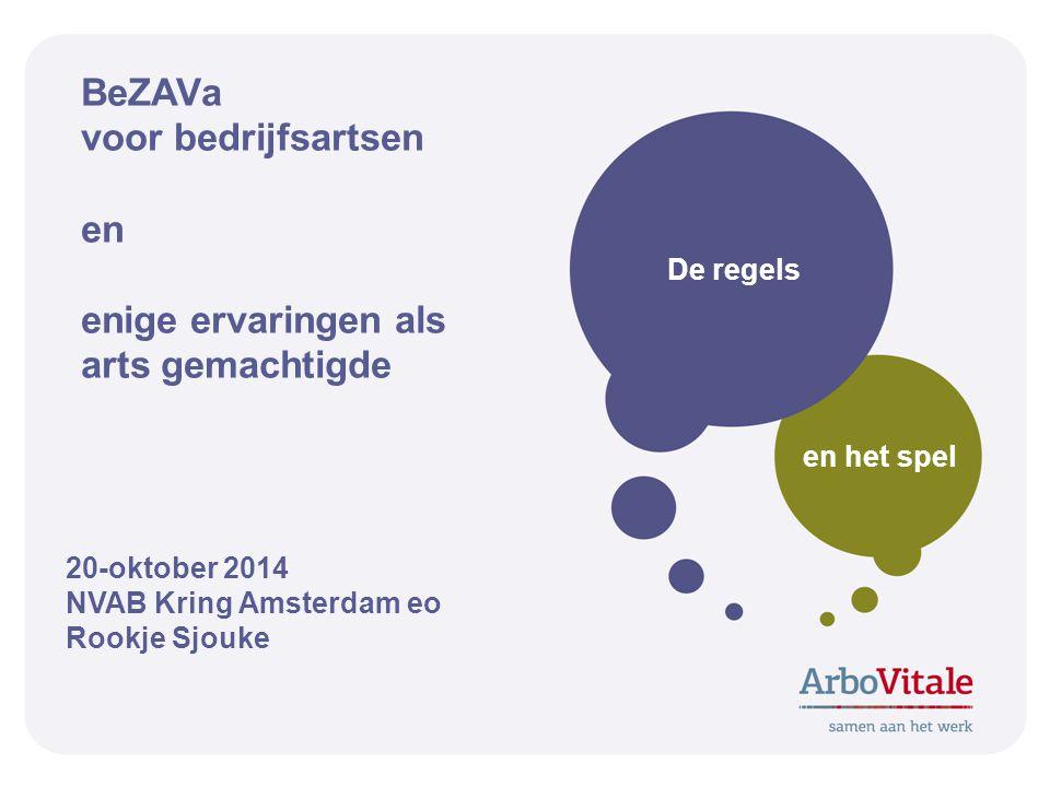 BeZAVa voor bedrijfsartsen en enige ervaringen als arts gemachtigde De regels en het spel 20-oktober 2014 NVAB Kring Amsterdam eo Rookje Sjouke