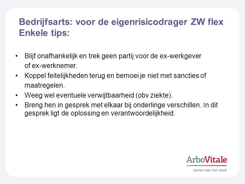 Bedrijfsarts: voor de eigenrisicodrager ZW flex Enkele tips: Blijf onafhankelijk en trek geen partij voor de ex-werkgever of ex-werknemer. Koppel feit
