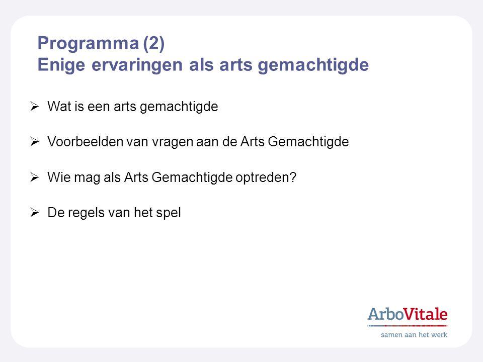 Programma (2) Enige ervaringen als arts gemachtigde  Wat is een arts gemachtigde  Voorbeelden van vragen aan de Arts Gemachtigde  Wie mag als Arts Gemachtigde optreden.