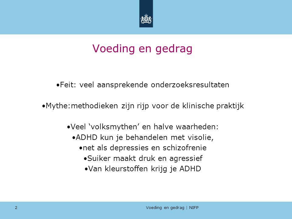 Voeding en gedrag | NIFP 2 Voeding en gedrag Feit: veel aansprekende onderzoeksresultaten Mythe:methodieken zijn rijp voor de klinische praktijk Veel